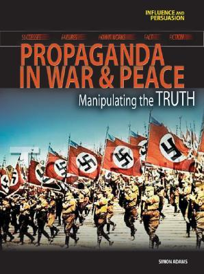 Propaganda in War and Peace: Manipulating the Truth