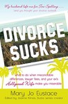 Divorce Sucks: What to do when irreconcilable differences, lawyer fees, and your ex's Hollywood wife make you miserable