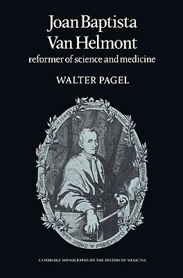 Joan Baptista Van Helmont: Reformer of Science and Medicine