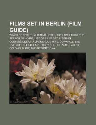 Films Set in Berlin (Film Guide): Wings of Desire, M, Grand Hotel, the Last Laugh, the Search, Valkyrie, List of Films Set in Berlin