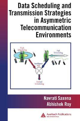 Data Scheduling and Transmission Strategies in Asymmetric Tel... by Navrati Saxena