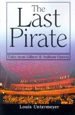 The Last Pirate: Tales from the Gilbert and Sullivan Operas