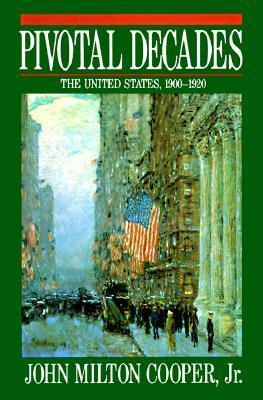 Pivotal Decades by John Milton Cooper Jr.