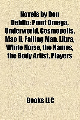 Novels by Don Delillo: Point Omega, Underworld, Cosmopolis, Mao Ii, Falling Man, Libra, White Noise, the Names, the Body Artist, Players