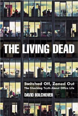 The Living Dead: Switched Off, Zoned Out - The Shocking Truth about Office Life
