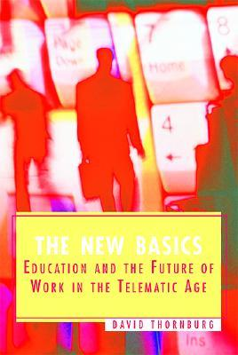 The New Basics: Education and the Future of Work in the Telematic Age
