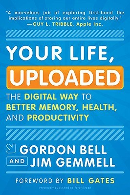 Your Life, Uploaded: The Digital Way to Better Memory, Health, and Productivity