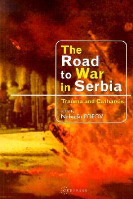 The Road to War in Serbia by Nebojša Popov