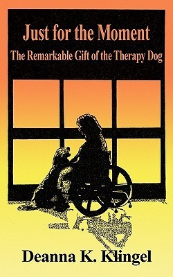 Just for the Moment: The Remarkable Gift of the Therapy Dog