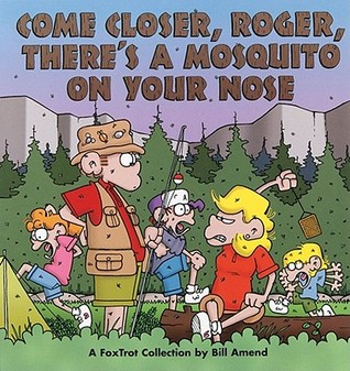 Come Closer, Roger, There's a Mosquito on Your Nose by Bill Amend