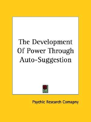 The Development of Power Through Auto-Suggestion