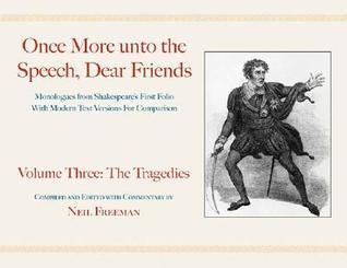 Once More Unto the Speech, Dear Friends: Volume III: The Tragedies