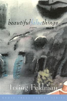 Beautiful False Things by Irving Feldman
