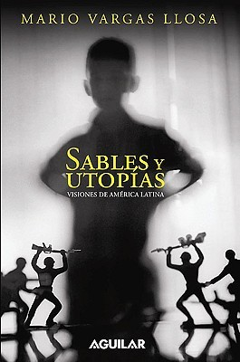 Sables y utopías by Mario Vargas Llosa