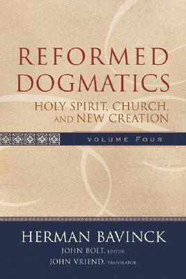 Reformed Dogmatics Volume 4: Holy Spirit, Church, and New Creation