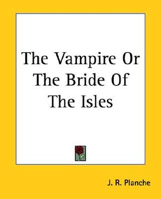 The Vampire or the Bride of the Isles by James Robinson Planché