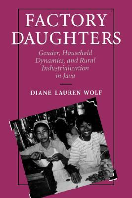 Factory Daughters: Gender, Household Dynamics, and Rural Industrialization in Java