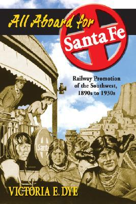 Descarga gratuita de Rapidshare book All Aboard for Santa Fe: Railway Promotion of the Southwest, 1890s to 1930s