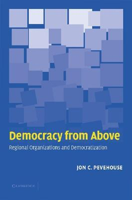 Democracy From Above: Regional Organizations And Democratization