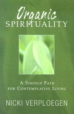 Organic Spirituality: A Sixfold Path for Contemplative Living
