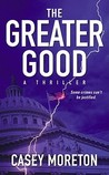 The Greater Good by Casey Moreton