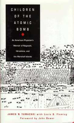 Children of the Atomic Bomb: An American Physician's Memoir of Nagasaki, Hiroshima, and the Marshall Islands