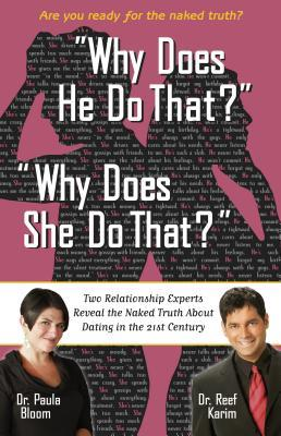 Why Does He Do That? Why Does She Do That?: Two Relationship Experts Reveal the Naked Truth about Dating in the 21st Century
