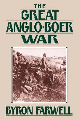The Great Anglo-Boer War by Byron Farwell