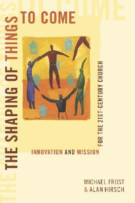 The Shaping of Things to Come: Innovation and Mission for the 21st Century Church