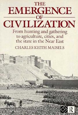 The Emergence of Civilisation: From Hunting and Gathering to Agriculture, Cities and the State of the Near East