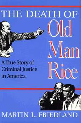 The Death of Old Man Rice: A True Story of Criminal Justice in America