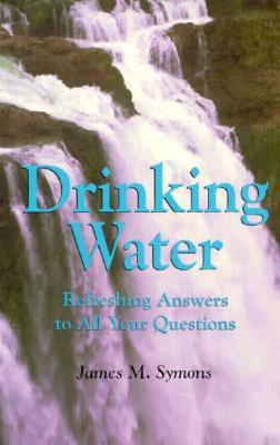 Drinking Water: Refreshing Answers to All Your Questions