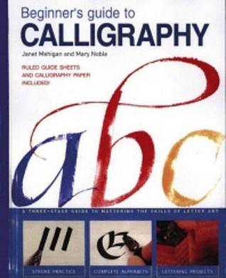 Beginner's Guide to Calligraphy: A Three Stage Guide to Mastering the Skills of Letter Art