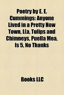 Poetry by E. E. Cummings: Anyone Lived in a Pretty How Town, L(a, Tulips and Chimneys, Puella Mea, Is 5, No Thanks