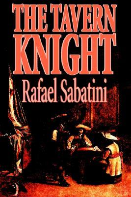 The Tavern Knight by Rafael Sabatini, Fiction, Historical, Action & Adventure