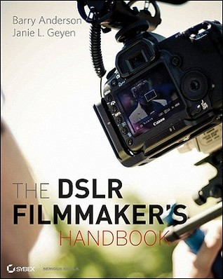 The Dslr Filmmaker S Handbook Real World Production Techniques By