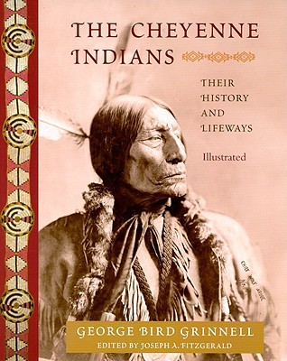 Cheyenne Indians: Their History and Lifeways, Edited and Illustrated