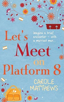 Ebook Let's Meet on Platform Eight by Carole Matthews TXT!
