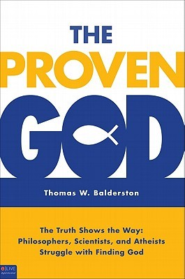 The Proven God: The Truth Shows the Way: Philosophers, Scientists, and Atheists Struggle with Finding God