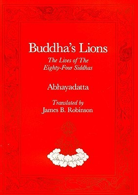 Buddha's Lions: The Lives of the Eight-Four Siddhas