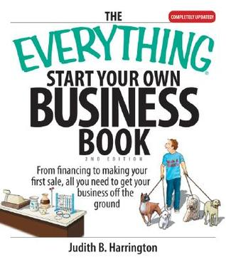 The Everything Start Your Own Business Book by Judith B. Harrington