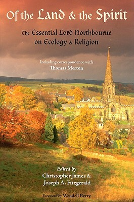 Of the Land & the Spirit: The Essential Lord Northbourne on Ecology & Religion: Including Correspondence with Thomas Merton
