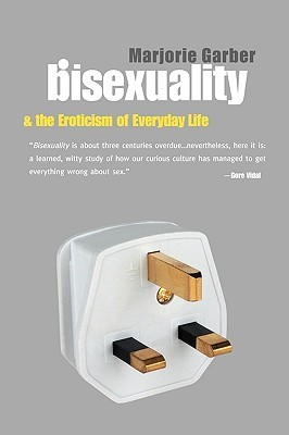 Bisexuality and the Eroticism of Everyday Life by Marjorie Garber