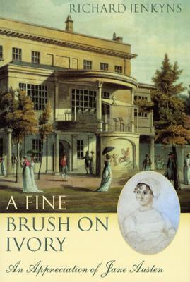 A Fine Brush on Ivory: An Appreciation of Jane Austen
