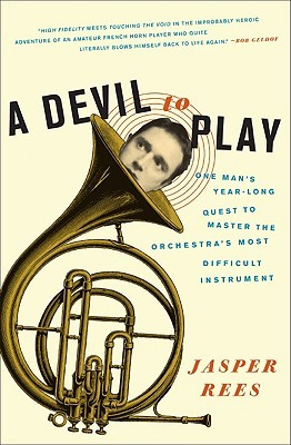 A Devil to Play: One Mans Year-Long Quest to Master the Orchestras Most Difficult Instrument