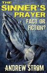 The Sinner's Prayer - Fact or Fiction? - How to Get Saved the Bible Way