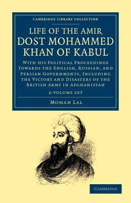 Life of the Amir Dost Mohammed Khan of Kabul 2 Volume Set: With His Political Proceedings Towards the English, Russian, and Persian Governments, Including the Victory and Disasters of the British Army in Afghanistan