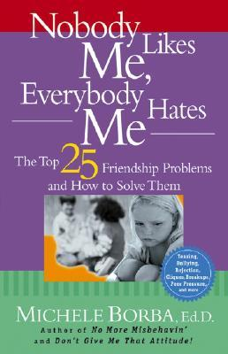 Nobody Likes Me, Everybody Hates Me by Michele Borba
