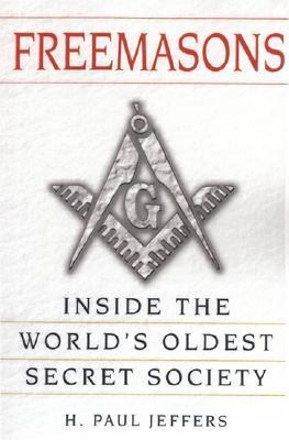 Freemasons: A History and Exploration of the World's Oldest Secret Society: Inside the World's Oldest Secret Society