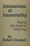 Intimations of Immortality: 'Seeing' That Leads to 'Believing'